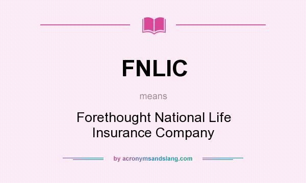 Amazing Definition Of FNLIC   FNLIC Stands For Forethought National Life Insurance  Company. By AcronymsAndSlang.com