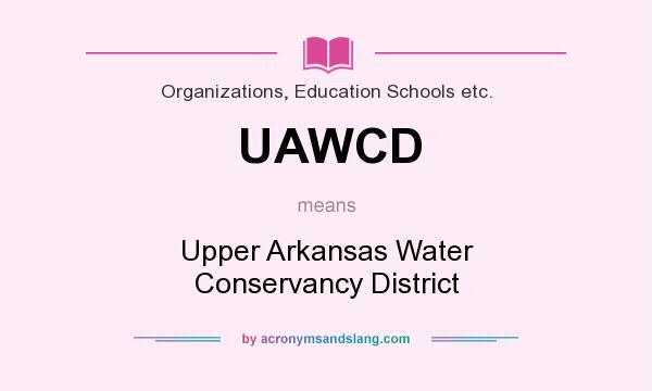 What does UAWCD mean? It stands for Upper Arkansas Water Conservancy District