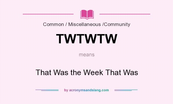 What does TWTWTW mean? It stands for That Was the Week That Was