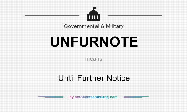 What does UNFURNOTE mean? It stands for Until Further Notice