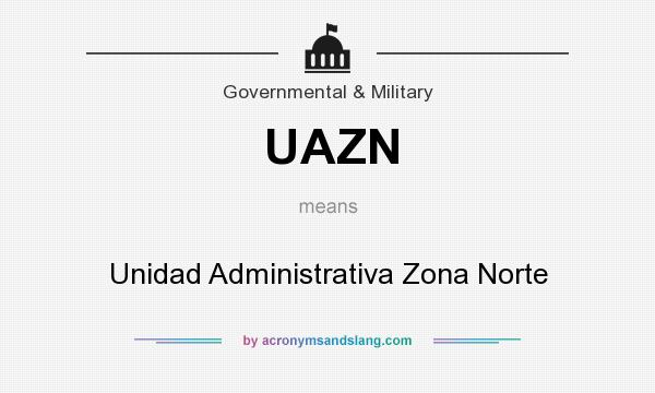 What does UAZN mean? It stands for Unidad Administrativa Zona Norte