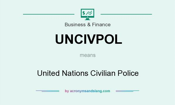 What does UNCIVPOL mean? It stands for United Nations Civilian Police