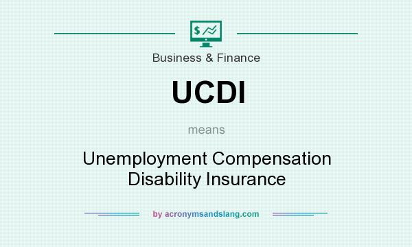 What does UCDI mean? It stands for Unemployment Compensation Disability Insurance