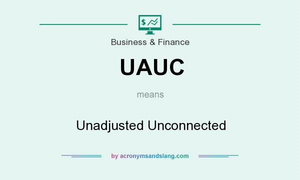 What does UAUC mean? It stands for Unadjusted Unconnected