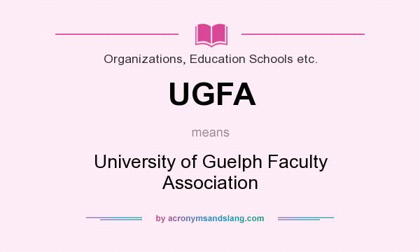 What does UGFA mean? It stands for University of Guelph Faculty Association