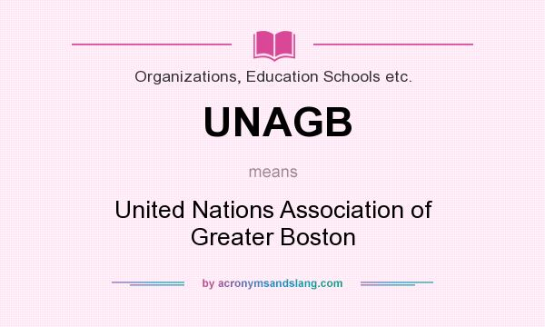 What does UNAGB mean? It stands for United Nations Association of Greater Boston