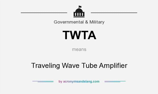 What does TWTA mean? It stands for Traveling Wave Tube Amplifier