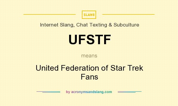 What does UFSTF mean? It stands for United Federation of Star Trek Fans