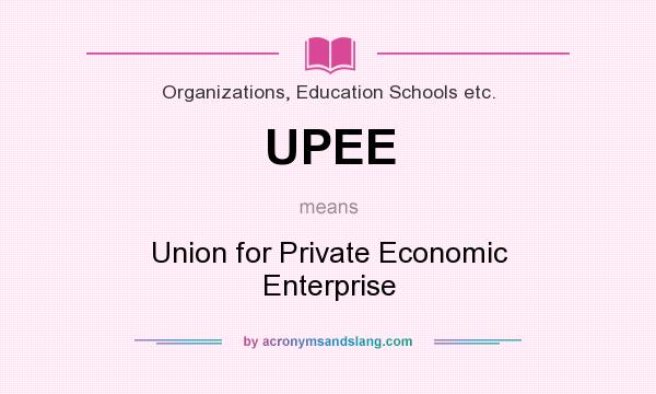 What does UPEE mean? It stands for Union for Private Economic Enterprise