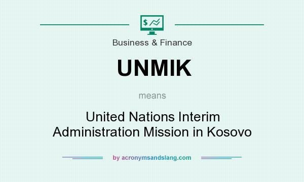What does UNMIK mean? It stands for United Nations Interim Administration Mission in Kosovo