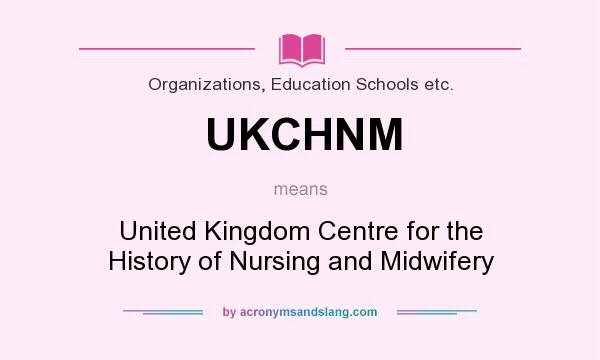 What does UKCHNM mean? It stands for United Kingdom Centre for the History of Nursing and Midwifery