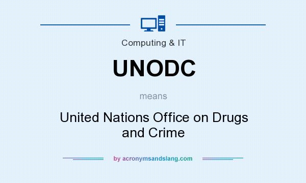 What does UNODC mean? It stands for United Nations Office on Drugs and Crime