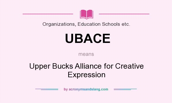 What does UBACE mean? It stands for Upper Bucks Alliance for Creative Expression