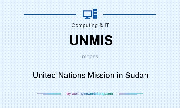 What does UNMIS mean? It stands for United Nations Mission in Sudan