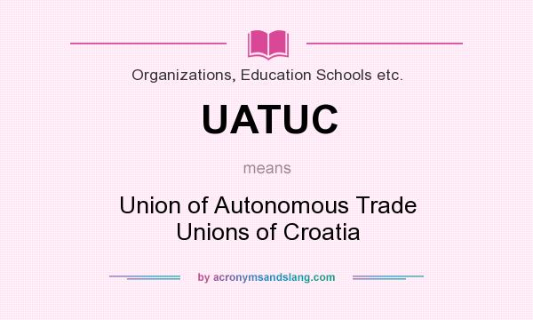What does UATUC mean? It stands for Union of Autonomous Trade Unions of Croatia