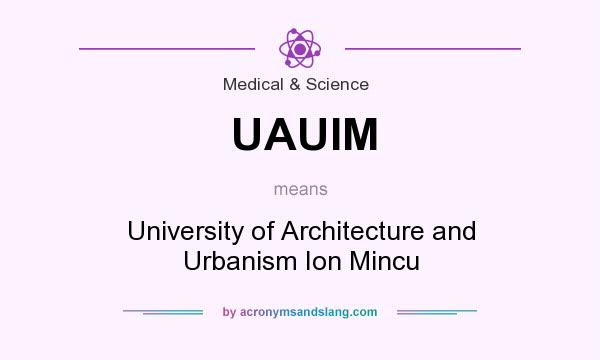 What does UAUIM mean? It stands for University of Architecture and Urbanism Ion Mincu