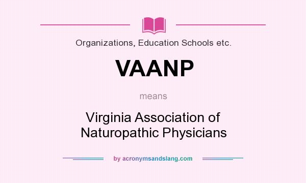 What does VAANP mean? It stands for Virginia Association of Naturopathic Physicians
