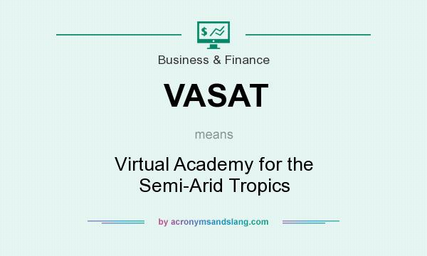 What does VASAT mean? It stands for Virtual Academy for the Semi-Arid Tropics