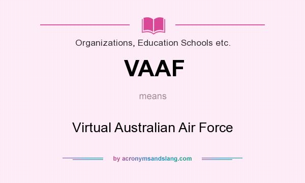 What does VAAF mean? It stands for Virtual Australian Air Force