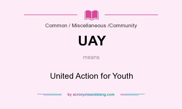 What does UAY mean? It stands for United Action for Youth