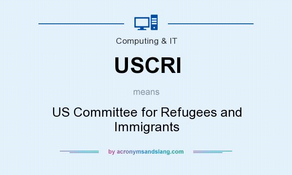 What does USCRI mean? It stands for US Committee for Refugees and Immigrants