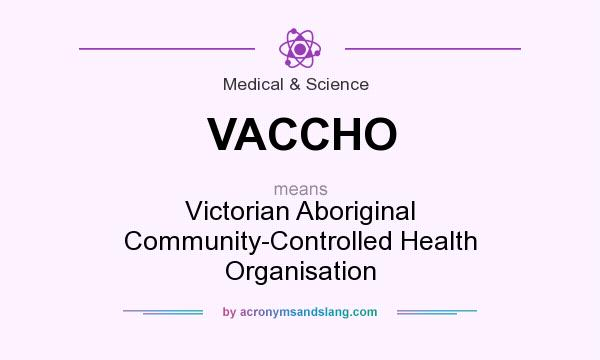 What does VACCHO mean? It stands for Victorian Aboriginal Community-Controlled Health Organisation