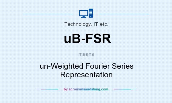 What does uB-FSR mean? It stands for un-Weighted Fourier Series Representation