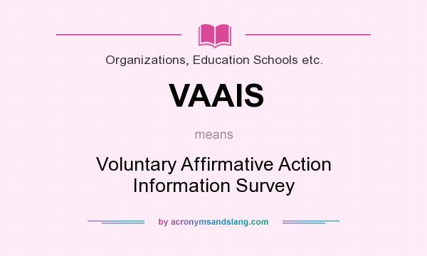 What does VAAIS mean? It stands for Voluntary Affirmative Action Information Survey