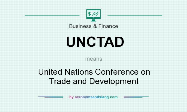What does UNCTAD mean? It stands for United Nations Conference on Trade and Development