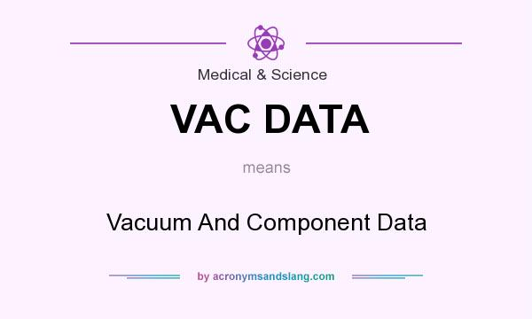 What does VAC DATA mean? It stands for Vacuum And Component Data