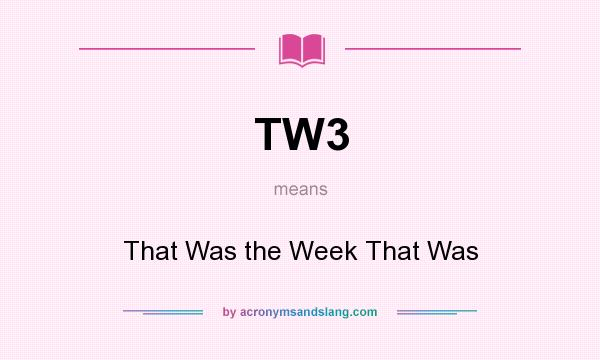 What does TW3 mean? It stands for That Was the Week That Was