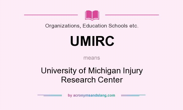 What does UMIRC mean? It stands for University of Michigan Injury Research Center