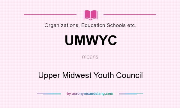 What does UMWYC mean? It stands for Upper Midwest Youth Council