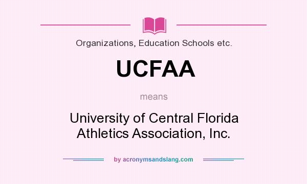 What does UCFAA mean? It stands for University of Central Florida Athletics Association, Inc.