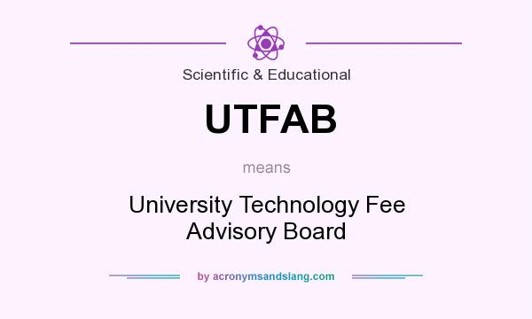 What does UTFAB mean? It stands for University Technology Fee Advisory Board