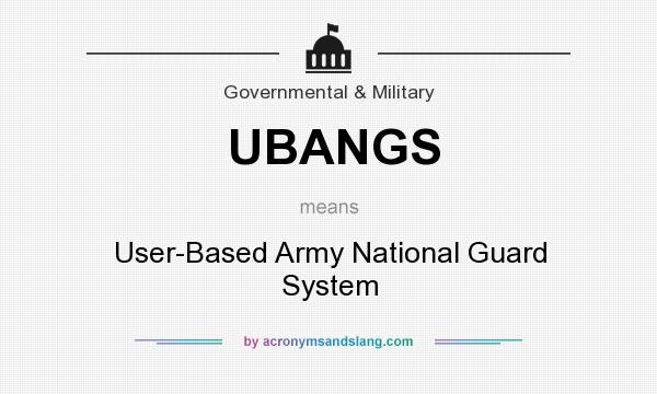 What does UBANGS mean? It stands for User-Based Army National Guard System
