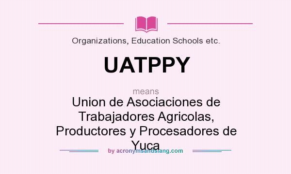 What does UATPPY mean? It stands for Union de Asociaciones de Trabajadores Agricolas, Productores y Procesadores de Yuca