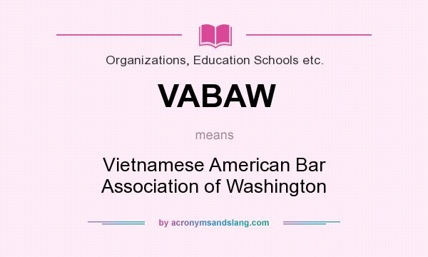 What does VABAW mean? It stands for Vietnamese American Bar Association of Washington