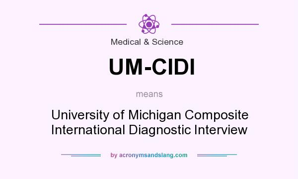 What does UM-CIDI mean? It stands for University of Michigan Composite International Diagnostic Interview