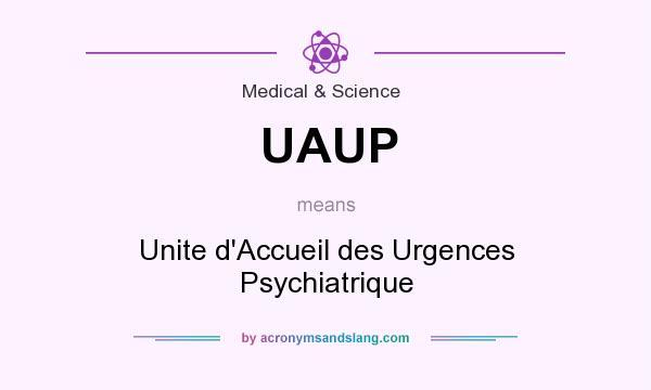 What does UAUP mean? It stands for Unite d`Accueil des Urgences Psychiatrique