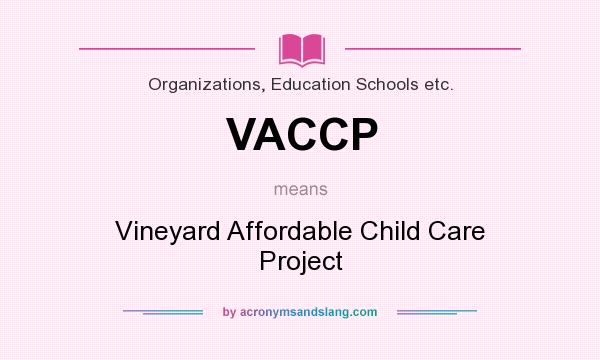 What does VACCP mean? It stands for Vineyard Affordable Child Care Project