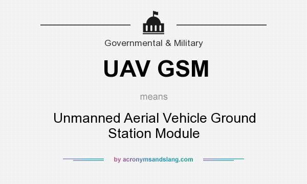What does UAV GSM mean? It stands for Unmanned Aerial Vehicle Ground Station Module