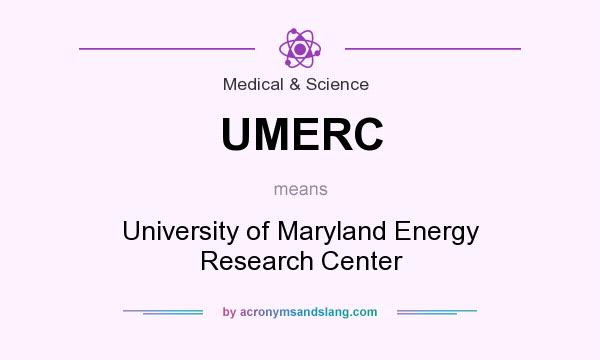 What does UMERC mean? It stands for University of Maryland Energy Research Center