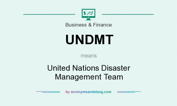 What does UNDMT mean? It stands for United Nations Disaster Management Team
