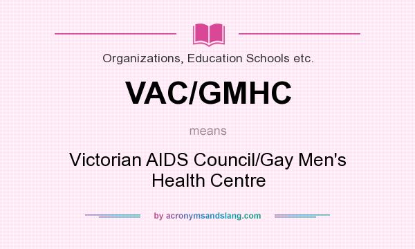 What does VAC/GMHC mean? It stands for Victorian AIDS Council/Gay Men`s Health Centre