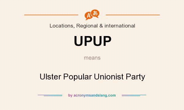 What does UPUP mean? It stands for Ulster Popular Unionist Party