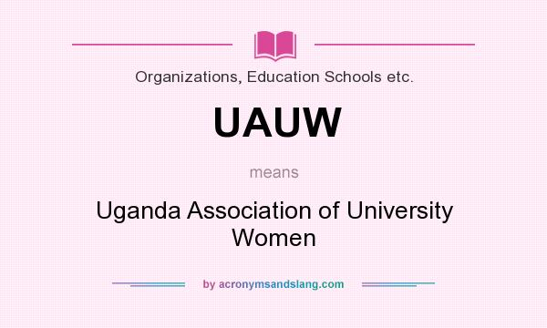 What does UAUW mean? It stands for Uganda Association of University Women