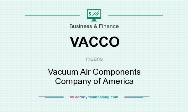 What does VACCO mean? It stands for Vacuum Air Components Company of America