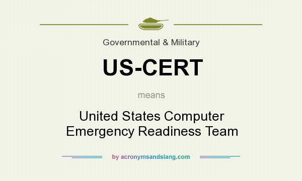 What does US-CERT mean? It stands for United States Computer Emergency Readiness Team