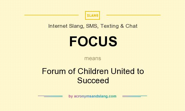 What does FOCUS mean? It stands for Forum of Children United to Succeed